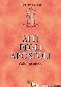 ATTI DEGLI APOSTOLI. VOLUME UNICO - FAUSTI SILVANO; BERTAGNA GUIDO; TROTTA GIUSEPPE; PETROTTA GIUSEPPE