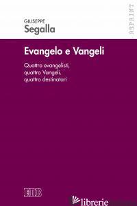 EVANGELO E VANGELI. QUATTRO EVANGELISTI, QUATTRO VANGELI, QUATTRO DESTINATARI - SEGALLA GIUSEPPE