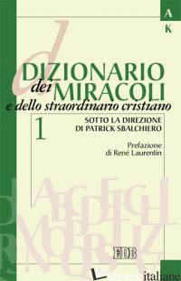 DIZIONARIO DEI MIRACOLI E DELLO STRAORDINARIO CRISTIANO. VOL. 1: A-L - AA.VV.