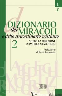 DIZIONARIO DEI MIRACOLI E DELLO STRAORDINARIO CRISTIANO. VOL. 2: L-Z - AA.VV.