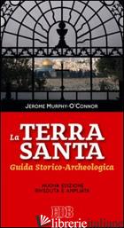 TERRA SANTA. GUIDA STORICO ARCHEOLOGICA (LA) - MURPHY O'CONNOR JEROME