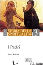 STORIA DELLA SPIRITUALITA'. VOL. 3: I PADRI - BOUYER LOUIS