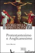 STORIA DELLA SPIRITUALITA'. VOL. 7: PROTESTANTESIMO E ANGLICANESIMO - BOUYER LOUIS