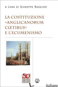 COSTITUZIONE «ANGLICANORUM COETIBUS» E L'ECUMENISMO (LA) - RUGGIERI G. (CUR.)