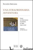 STRAORDINARIA AVVENTURA. STORIA DEL MOVIMENTO ECUMENICO IN ITALIA (1910-2010) (U - BURIGANA RICCARDO