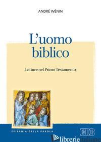 UOMO BIBLICO. LETTURE NEL PRIMO TESTAMENTO (L') - WENIN ANDRE'