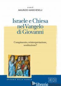 ISRAELE E CHIESA NEL VANGELO DI GIOVANNI. COMPIMENTO, REINTERPRETAZIONE, SOSTITU - MARCHESELLI M. (CUR.)
