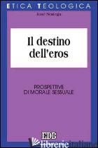 DESTINO DELL'EROS. PROSPETTIVE DI MORALE SESSUALE (IL) - NORIEGA JOSE'