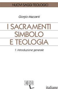 SACRAMENTI SIMBOLO E TEOLOGIA (I). VOL. 1: INTRODUZIONE GENERALE - MAZZANTI GIORGIO