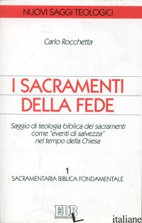 SACRAMENTI DELLA FEDE. SAGGIO DI TEOLOGIA BIBLICA DEI SACRAMENTI COME «EVENTI DI - ROCCHETTA CARLO