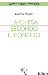 CHIESA SECONDO IL CONCILIO (LA) - TANGORRA GIOVANNI