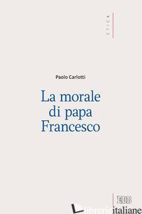 MORALE DI PAPA FRANCESCO (LA) - CARLOTTI PAOLO
