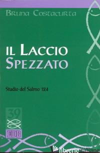 LACCIO SPEZZATO. STUDIO DEL SALMO 124 (IL) - COSTACURTA BRUNA