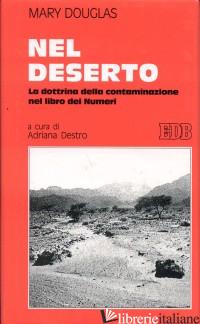 NEL DESERTO. LA DOTTRINA DELLA CONTAMINAZIONE NEL LIBRO DEI NUMERI - DOUGLAS MARY; DESTRO A. (CUR.)
