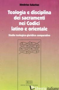 TEOLOGIA E DISCIPLINA DEI SACRAMENTI NEI CODICI LATINO E ORIENTALE. STUDIO TEOLO - SALACHAS DIMITRIOS