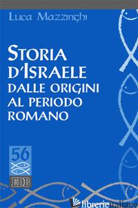 STORIA D'ISRAELE DALLE ORIGINI AL PERIODO ROMANO - MAZZINGHI LUCA