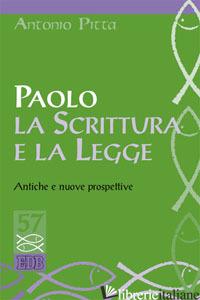 PAOLO, LA SCRITTURA E LA LEGGE. ANTICHE E NUOVE PROSPETTIVE - PITTA ANTONIO