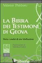BIBBIA DEI TESTIMONI DI GEOVA. STORIA E ANALISI DI UNA FALSIFICAZIONE (LA) - POLIDORI VALERIO