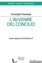 AVVENIRE DEL CONCILIO. NUOVI APPROCCI AL VATICANO II (L') - THEOBALD CHRISTOPH; ROSSI M. (CUR.)