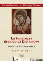 TENEREZZA GREMBO DI DIO AMORE. SAGGIO DI TEOLOGIA BIBLICA (LA) - ROCCHETTA CARLO; MANES ROSALBA