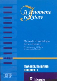 FENOMENO RELIGIOSO. MANUALE DI SOCIOLOGIA DELLA RELIGIONE (IL) - ROMANELLI MARGHERITA M.