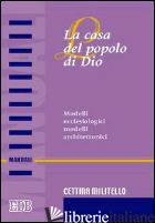 CASA DEL POPOLO DI DIO. MODELLI ECCLESIOLOGICI MODELLI ARCHITETTONICI (LA) - MILITELLO CETTINA