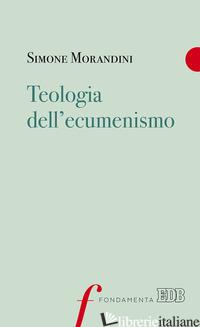 TEOLOGIA DELL'ECUMENISMO - MORANDINI SIMONE