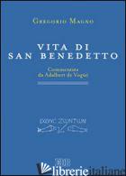 VITA DI SAN BENEDETTO. COMMENTATA DA ADALBERT DE VOGUE' - GREGORIO MAGNO (SAN)