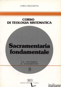SACRAMENTARIA FONDAMENTALE. DAL «MYSTERION» AL «SACRAMENTUM» - ROCCHETTA CARLO