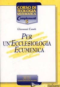 PER UN'ECCLESIOLOGIA ECUMENICA - CERETI GIOVANNI