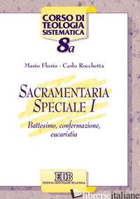 SACRAMENTARIA SPECIALE. VOL. 1: BATTESIMO, CONFERMAZIONE, EUCARISTIA - FLORIO MARIO; ROCCHETTA CARLO