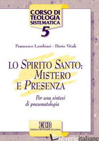 SPIRITO SANTO: MISTERO E PRESENZA. PER UNA SINTESI DI PNEUMATOLOGIA (LO) - LAMBIASI FRANCESCO; VITALI DARIO