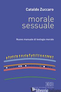 MORALE SESSUALE. NUOVO MANUALE DI TEOLOGIA MORALE - ZUCCARO CATALDO
