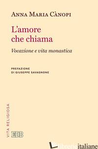 AMORE CHE CHIAMA. VOCAZIONE E VITA MONASTICA (L') - CANOPI ANNA MARIA