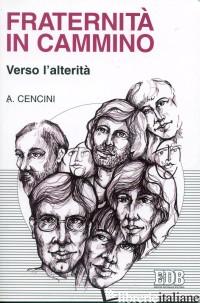 FRATERNITA' IN CAMMINO VERSO L'ALTERITA' - CENCINI AMEDEO