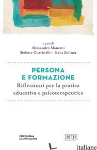 PERSONA E FORMAZIONE. RIFLESSIONI PER LA PRATICA EDUCATIVA E PSICOTERAPEUTICA - MANENTI A. (CUR.); GUARINELLI S. (CUR.); ZOLLNER H. (CUR.)