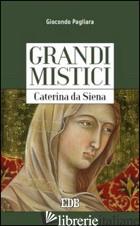 CATERINA DA SIENA. GRANDI MISTICI - PAGLIARA GIOCONDO