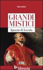 IGNAZIO DI LOYOLA. GRANDI MISTICI - IMHOF PAUL
