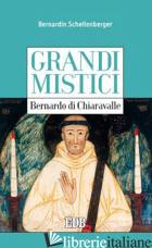 BERNARDO DI CHIARAVALLE. GRANDI MISTICI - SCHELLENBERG BERNARDIN