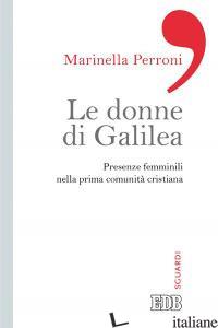 DONNE DI GALILEA. PRESENZE FEMMINILI NELL PRIMA COMUNITA' CRISTIANA (LE) - PERRONI MARINELLA