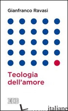 TEOLOGIA DELL'AMORE - RAVASI GIANFRANCO