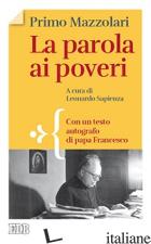 PAROLA AI POVERI. CON UN TESTO AUTOGRAFO DI PAPA FRANCESCO (LA) - MAZZOLARI PRIMO; SAPIENZA L. (CUR.)
