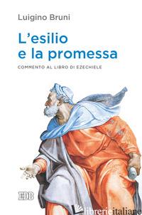 ESILIO E LA PROMESSA. COMMENTO AL LIBRO DI EZECHIELE (L') - BRUNI LUIGINO