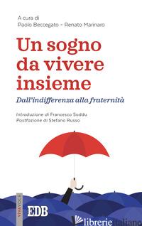 SOGNO DA VIVERE INSIEME. DALL'INDIFFERENZA ALLA FRATERNITA' (UN) - BECCEGATO P. (CUR.); MARINARO R. (CUR.)