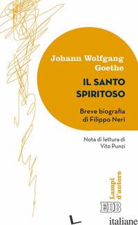 SANTO SPIRITOSO. BREVE BIOGRAFIA DI FILIPPO NERI (IL) - GOETHE JOHANN WOLFGANG