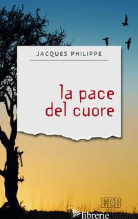 PACE DEL CUORE (LA) - PHILIPPE JACQUES; COMUNITA' DELLE BEATITUDINI. MONTE COMPATRI ROMA (CUR.)