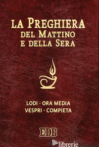 PREGHIERA DEL MATTINO E DELLA SERA. LODI, ORA MEDIA, VESPRI, COMPIETA, CICLO DEL - AA.VV.