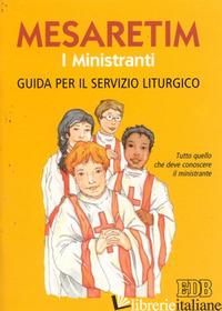 MESARETIM. I MINISTRANTI. GUIDA PER IL SERVIZIO LITURGICO. TUTTO QUELLO CHE DEVE - RICCI REMIGIO