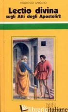 «LECTIO DIVINA» SUGLI ATTI DEGLI APOSTOLI. VOL. 2 - GARGANO GUIDO INNOCENZO