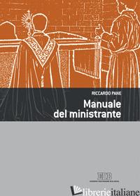 MANUALE DEL MINISTRANTE. EDIZ. ILLUSTRATA - PANE RICCARDO
